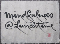 mindfulness@lunchtime Calligraphy by Thich Nhat Hanh